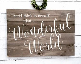 And I Think To Myself What A Wonderful World Aged Wood Sign