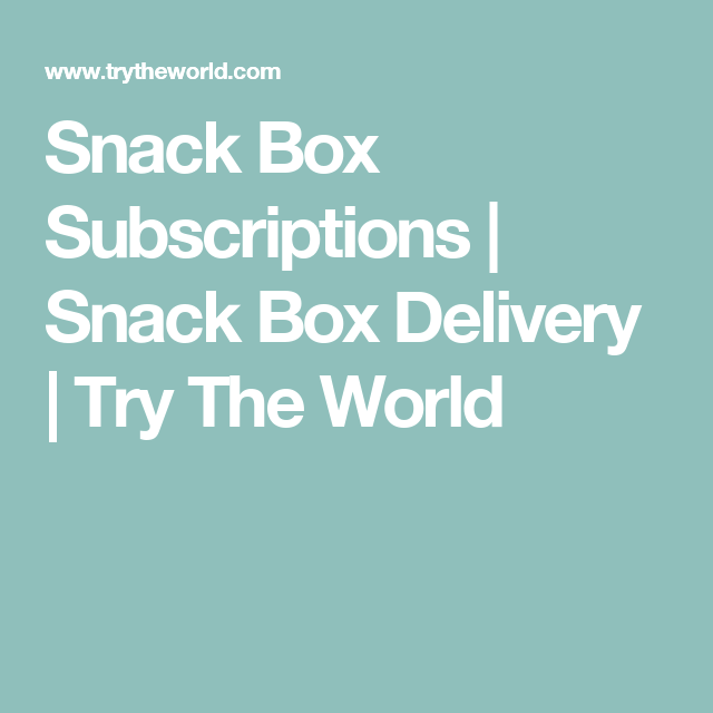 Snack Box Subscriptions | Snack Box Delivery | Try The World