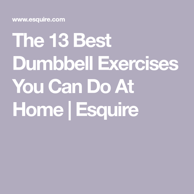 The 13 Best Dumbbell Exercises You Can Do At Home