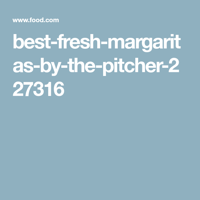 Best Fresh Margaritas By The Pitcher