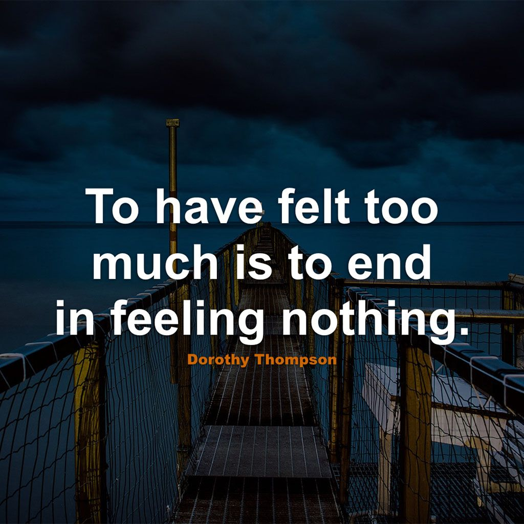 #Sad #Quotes #Quote #SadQuotes #QuotesAboutSad #SadQuote #QuoteAboutSad #Felt #Much #Feeling #Nothing #End