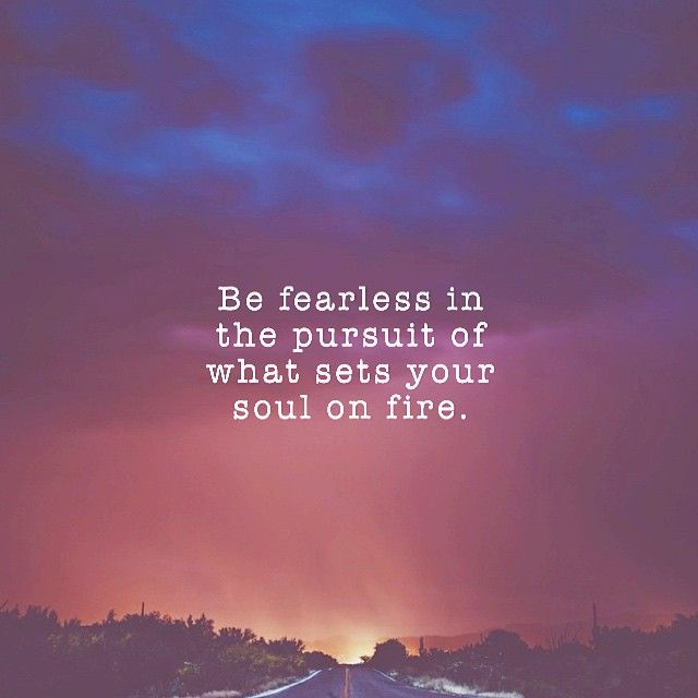 Be Fearless In The Pursuit Of What Sets Your Soul On Fire Quotes