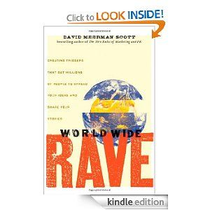 World Wide Rave: Creating Triggers that Get Millions of People to Spread Your Ideas and Share Your Stories — David Meerman Scott ($17.16)