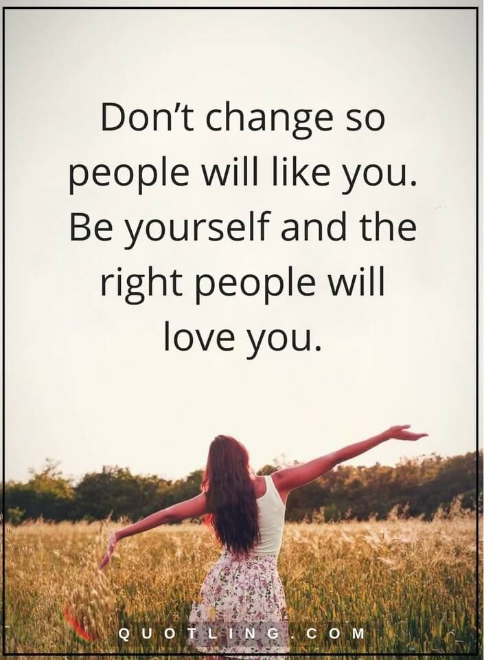 be yourself quotes don t change so people will like you be yourself