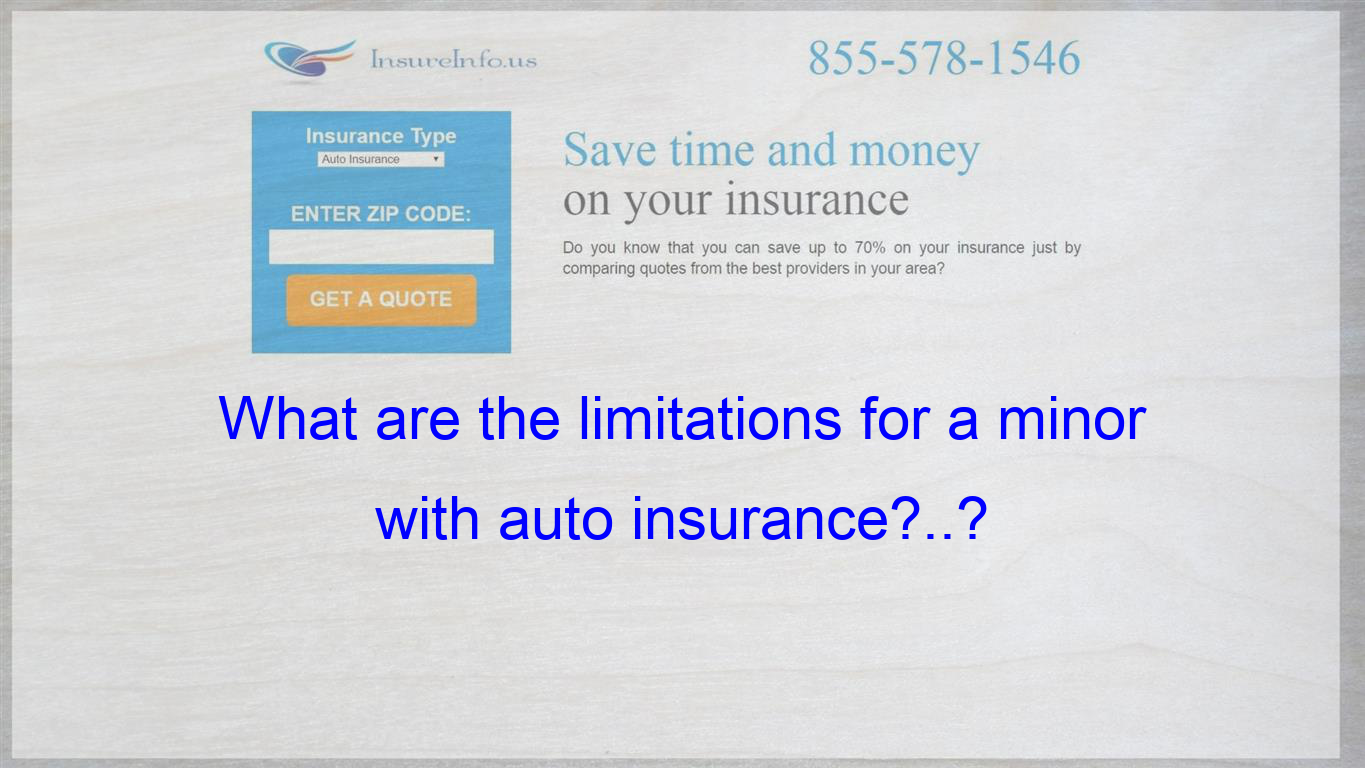 What Are The Limitations For A Minor With Auto Insurance Life