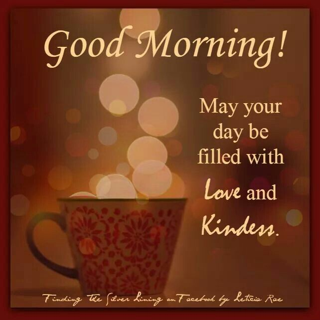 Good Morning May Your Day Be Filled With Love And Kindness Quote Positivity Positive Change Good Morning