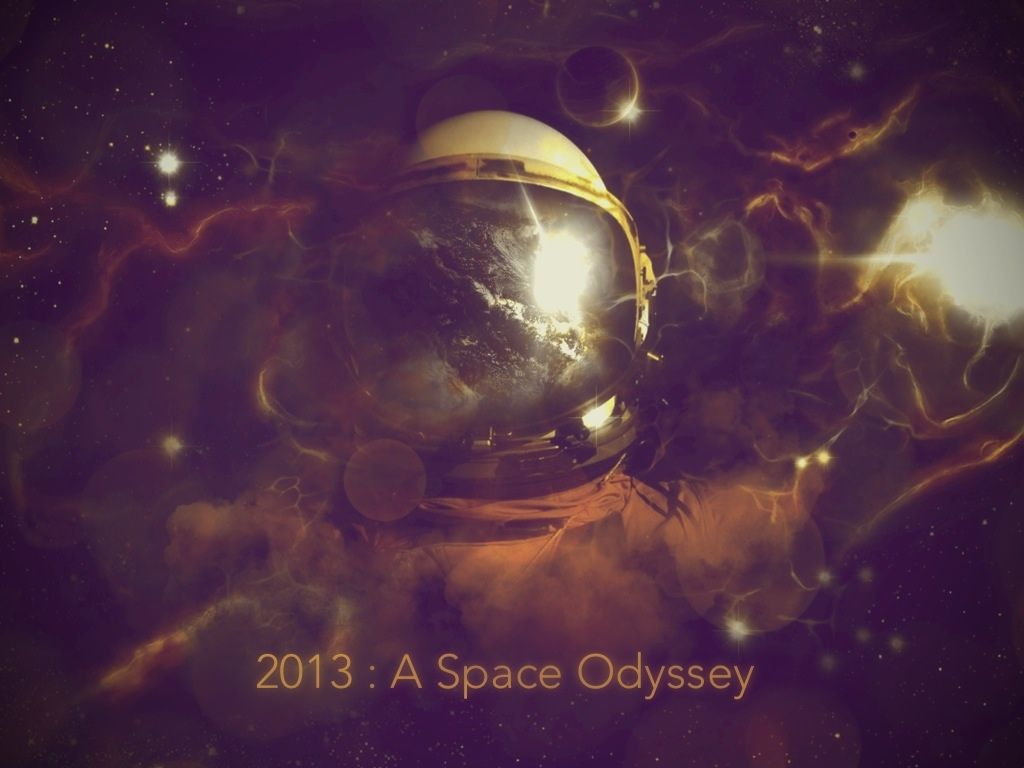 2013 : A Space Odyssey