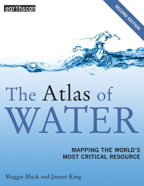 """The Atlas of Water: Mapping the World's Most Critical Resource, by Maggie Black and Jannet King (2009). """"The planet's finite supply of fresh water is under such pressure that soon it may be the most valuable commodity on earth …With snapshots of especially vulnerable areas and major polluters as well [as] the global picture, this is a unique resource for general readers as well as policy makers and students."""" (Website)"""
