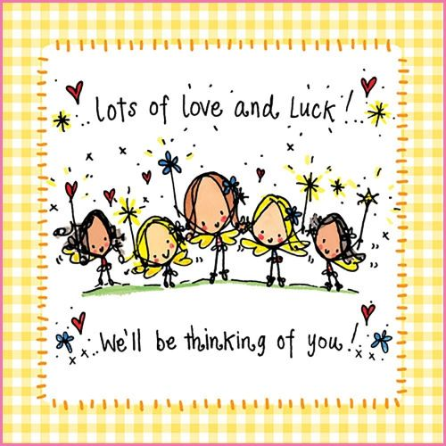 Lots of love and luck! We'll be thinking of you!