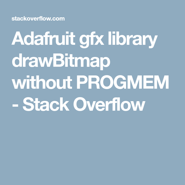 Adafruit gfx library drawBitmap without PROGMEM - Stack