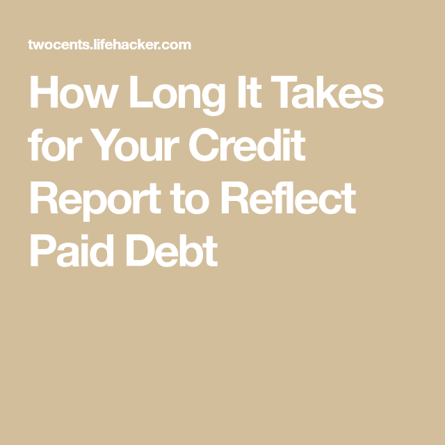 Here's How Long It Takes For Paid Debt To Be Reported To