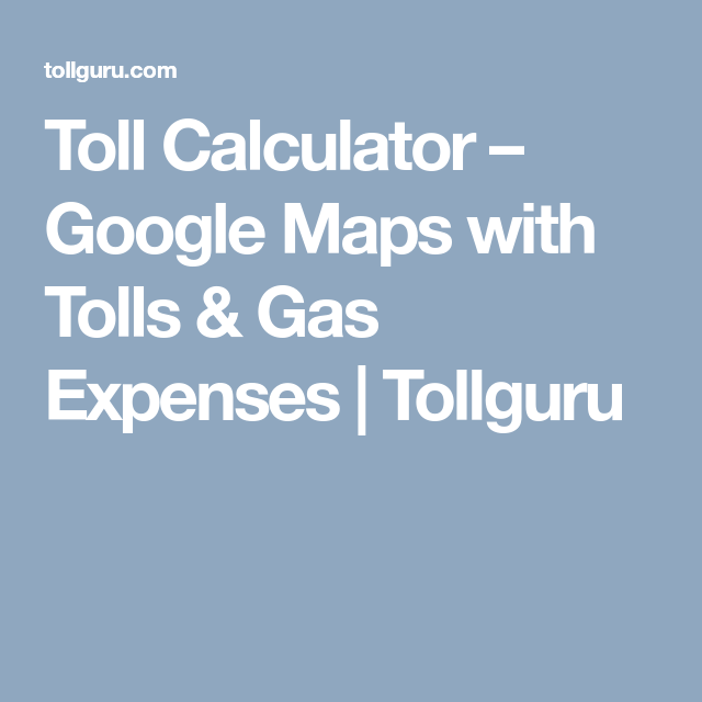 Toll Calculator – Google Maps with Tolls & Gas Expenses