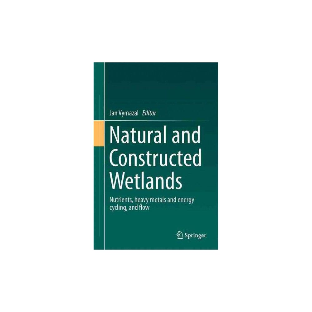 Natural and Constructed Wetlands : Nutrients, Heavy Metals and Energy Cycling, and Flow (Hardcover)