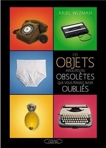 ces objets insolites ou obsol tes que vous pensiez avoir oubli s livres. Black Bedroom Furniture Sets. Home Design Ideas