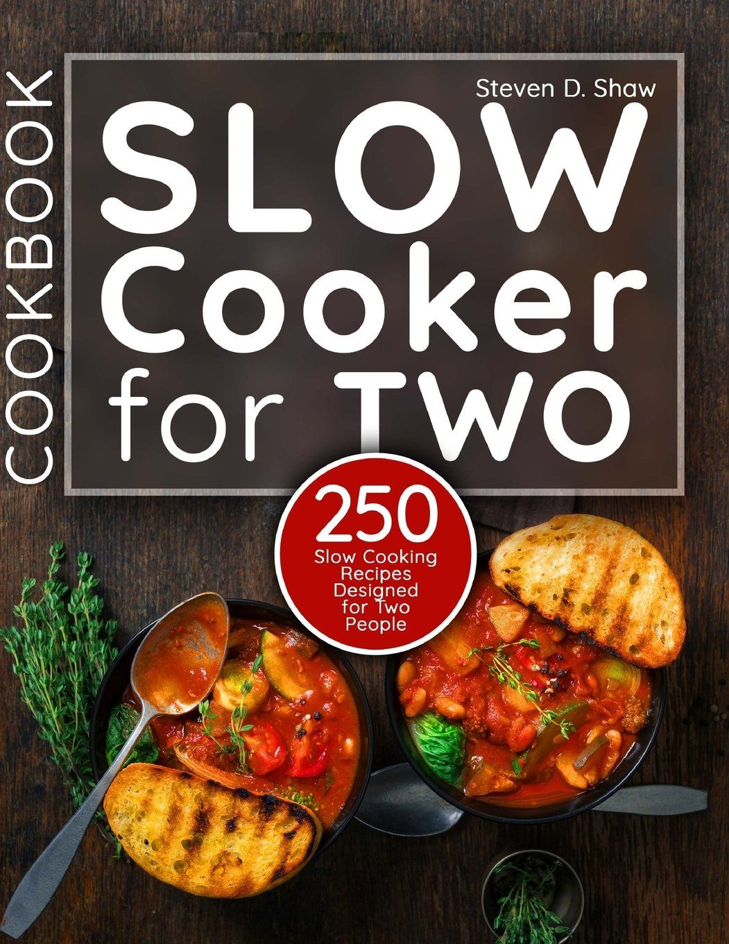 Slow Cooker Cookbook For Two 250 Slow Cooking Recipes Designed For Two People Cooking Recipes Healthy Bedtime Snacks Slow Cooker Recipes