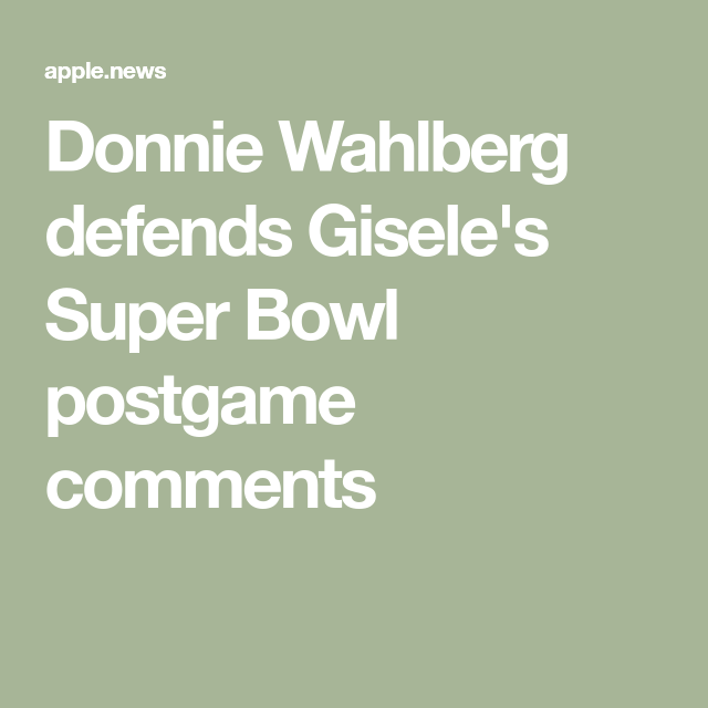 481e3e431f629 Donnie Wahlberg defends Gisele s Super Bowl postgame comments Donnie  Wahlberg