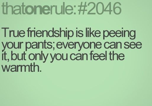 Friendship quote peeing pants