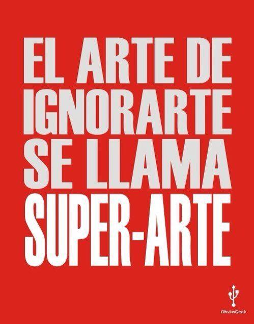 """El Arte de ignorarte se llama Super-Arte"""