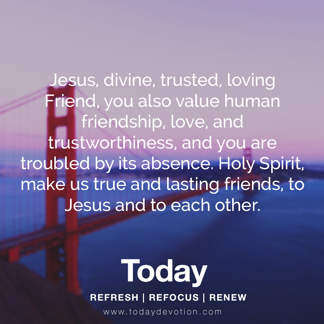 Jesus Divine Trusted Loving Friend You Also Value Human Friendship Love And Trustworthiness And You Are Daily Devotional Devotions Inspirational Quotes