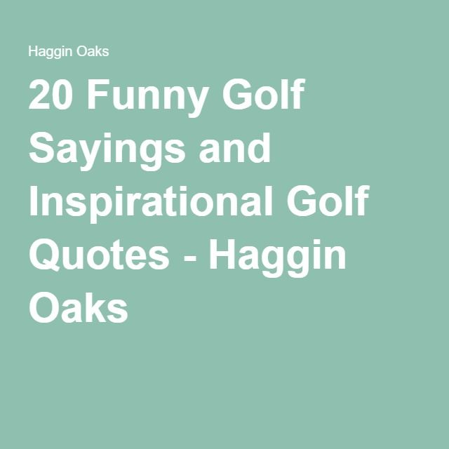 Funny Golf Quotes 20 Funny Golf Sayings And Inspirational Golf Quotes  Haggin Oaks