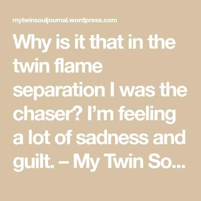Why do I feel so much guilt and pain for chasing my Twin Flame