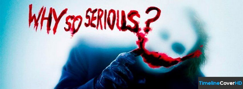 Why So Serious Joker Facebook Cover Why So Serious Joker T...