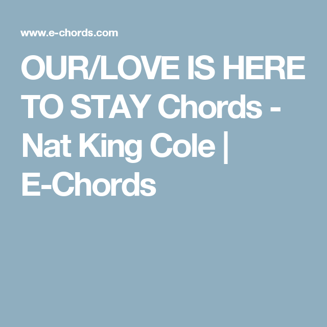 Ourlove Is Here To Stay Chords Nat King Cole E Chords Musical