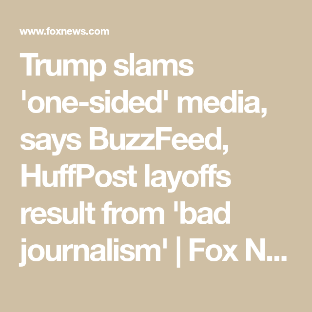Trump slams 'one-sided' media, says BuzzFeed, HuffPost layoffs