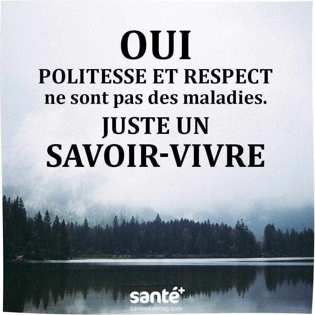 Oui Politesse Et Respect Ne Sont Pas Des Maladies Juste Un