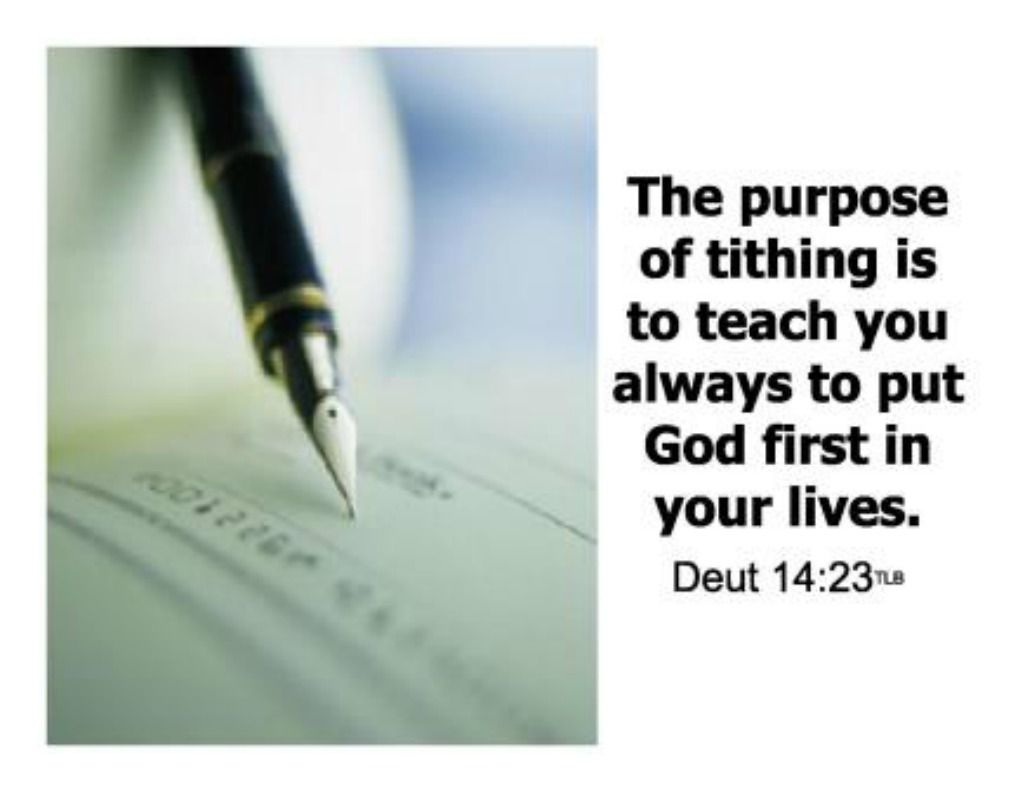 .....the purpose of tithing is to teach you always to put God first in your lives.....Deuteronomy 14:23