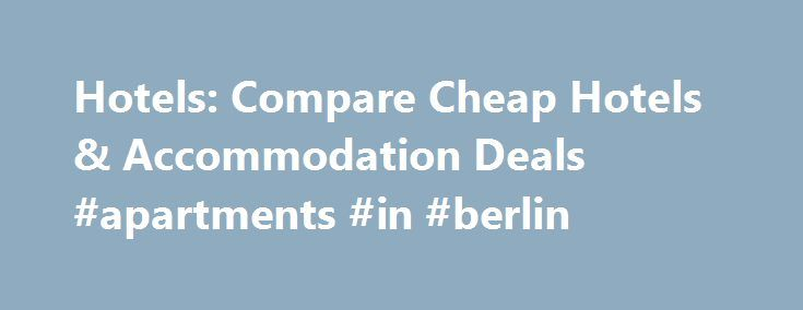 Hotels: Compare Cheap Hotels & Accommodation Deals #apartments #in #berlin http://apartment.remmont.com/hotels-compare-cheap-hotels-accommodation-deals-apartments-in-berlin/  #sevan apartments forster # Top Destinations in Australia & New Zealand 1 in 2 A