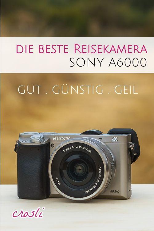 Beste Reisekamera Sony Alpha 6000 Klein Gunstig Gute Fotos Machen Reisekamera Kamera Und Sony