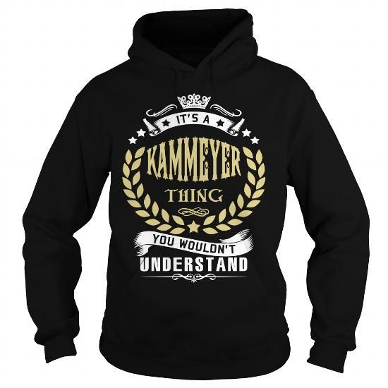 I Love KAMMEYER .Its a KAMMEYER Thing You Wouldnt Understand - T Shirt, Hoodie, Hoodies, Year,Name, Birthday Shirts & Tees