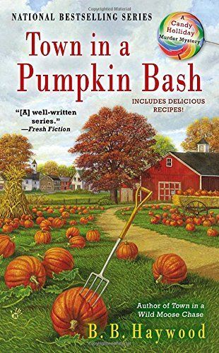 Town in a Pumpkin Bash (2013) (The fourth book in the Candy Holliday Mystery series) A novel by B B Haywood