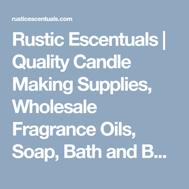 Rustic Escentuals | Quality Candle Making Supplies ...