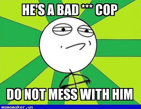New Meme in http://mememaker.us: Quiet cop