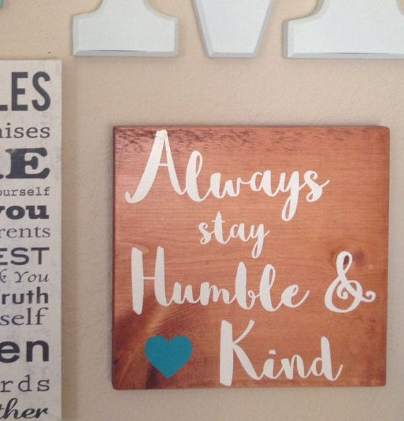 Always Stay Humble and Kind  Wood Sign by ForeverHomeDesigns