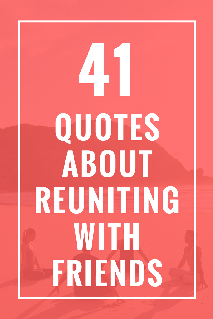 41 Quotes About Reuniting With Friends | Forgotten quotes ...