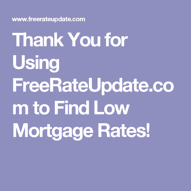 Thank You For Using Freerateupdate To Find Low Mortgage Rates