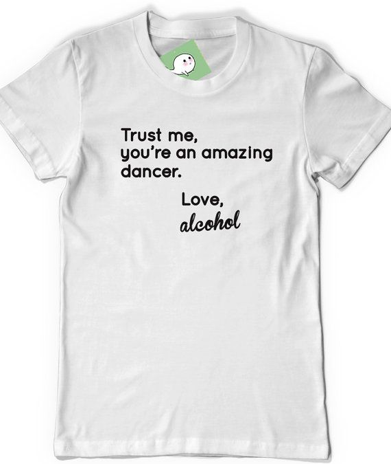 Funny Drinking Tshirt Alcohol T Shirt Tee Mens Ladies Womens Humor Bar Husband Boyfriend Birthday Present Gift Dancing
