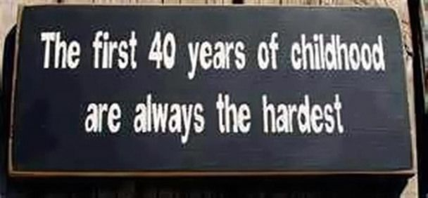 40 years of childhood are always the hardestThe first 40 years of childhood are always the rst 40 years of childhood are always the hardestThe first 40 years of childhood...