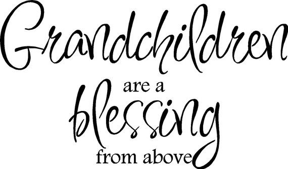 Vinyl Quote-Grandchildren Are A Blessing From by vinylforall #grandchildrenquotes