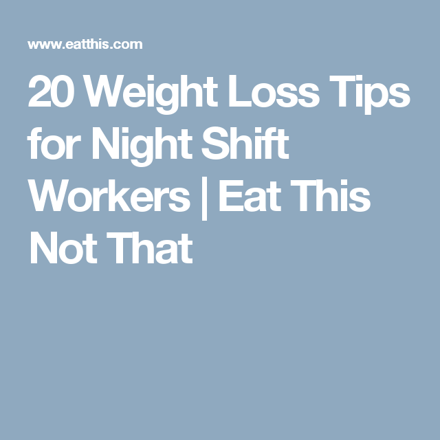 20 weight loss tips for night shift workers weight loss lost 20 weight loss tips for night shift workers malvernweather Images