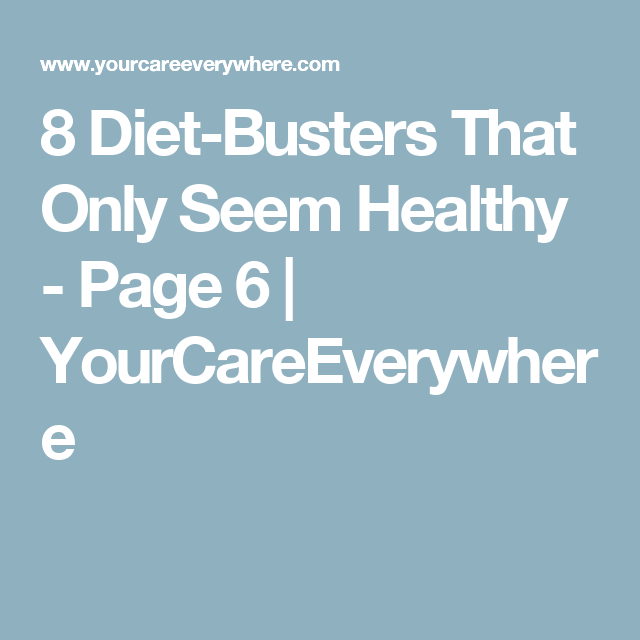 8 Diet-Busters That Only Seem Healthy - Page 6 | YourCareEverywhere