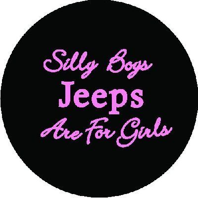 Silly Boys Jeeps Are For Girls Spare Tire Cover By Custom Grafix Http Www Amazon Com Dp B00 With Images Jeep Tire Cover Jeep Spare Tire Covers Jeep Wrangler Tire Covers