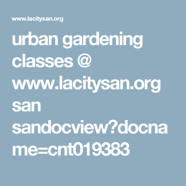 Urban Gardening Classes @ Www.lacitysan.org San Sandocview