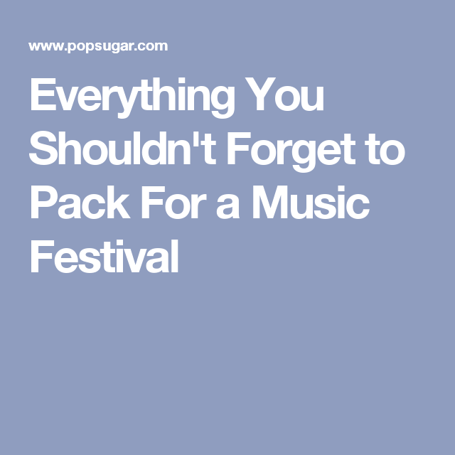 Everything You Shouldn't Forget to Pack For a Music Festival
