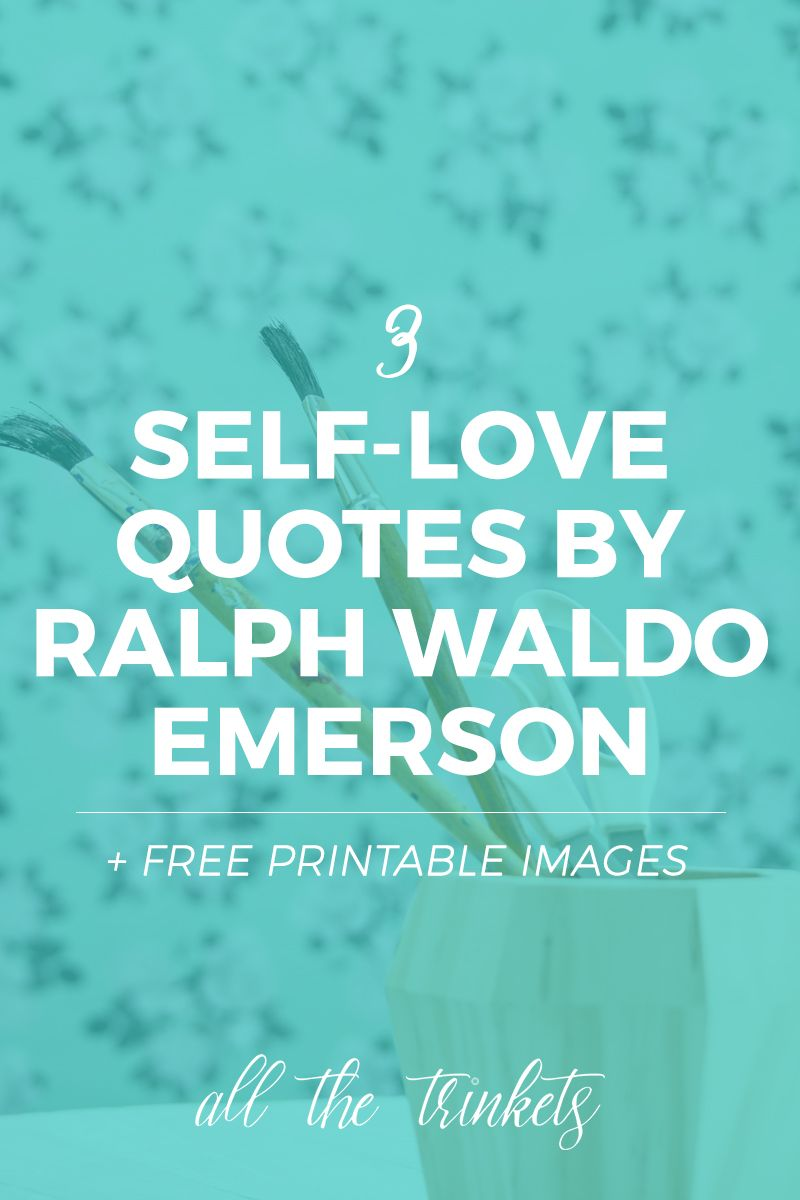 3 Self Love and Inspiring Quotes by Ralph Waldo Emerson