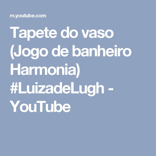 Tapete do vaso (Jogo de banheiro Harmonia) #LuizadeLugh - YouTube