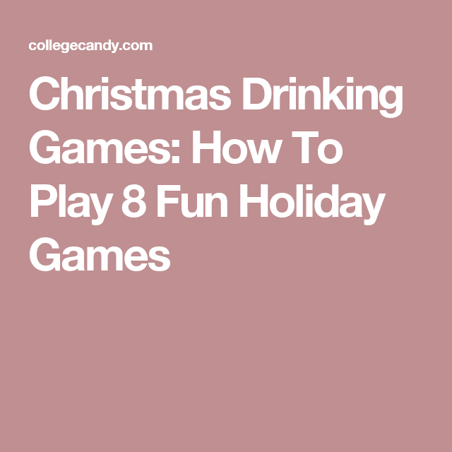 Christmas Drinking Party Ideas Part - 38: Christmas Drinking Games: How To Play 8 Fun Holiday Games